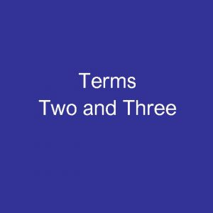 TERMS TWO & THREE